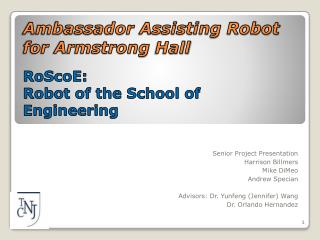 Ambassador Assisting Robot for Armstrong  Hall RoScoE: Robot  of the School of  Engineering