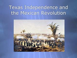 Texas Independence and the Mexican Revolution