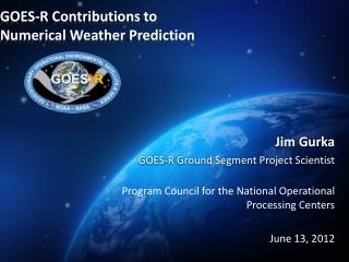 GOES-R Contributions to Numerical Weather Prediction