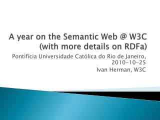 A year on the Semantic Web @ W3C (with more details on RDFa)