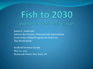 Fish to 2030  and Some Other Perspectives