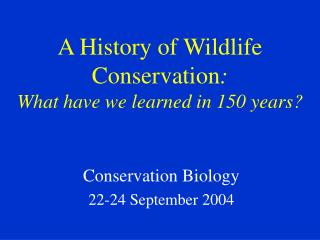 A History of Wildlife Conservation:   What have we learned in 150 years