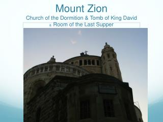Mount Zion Church of the  Dormition  & Tomb of King David  &   Room of the Last Supper
