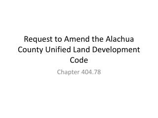 Request to Amend the Alachua County Unified Land Development Code