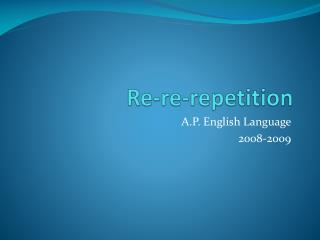 Re-re-repetition