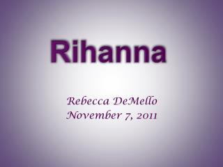 Rebecca DeMello November 7, 2011