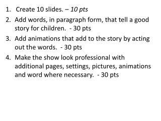 1.    Create  10 slides. –  10 pts