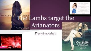 The Lambs target the Arianators