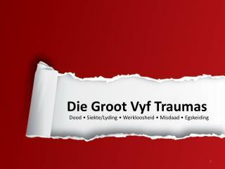 Die Groot V y f Traumas