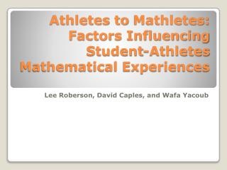 Athletes to  Mathletes : Factors Influencing Student-Athletes Mathematical Experiences
