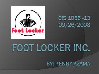CIS 1055 -13  09/26/2008 Foot Locker Inc. By: Kenny  Azama
