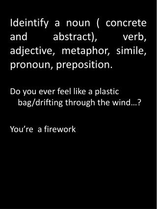 Do you ever feel like a plastic bag/drifting through the wind…? You're  a firework