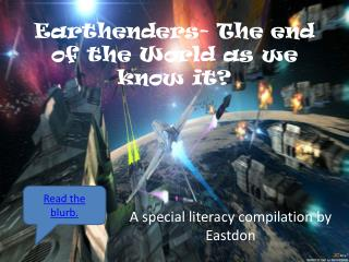 Earthenders- The end of the World as we know it?