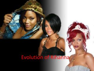 Evolution of Rihanna