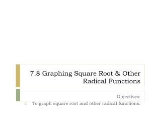7.8 Graphing Square Root & Other Radical Functions