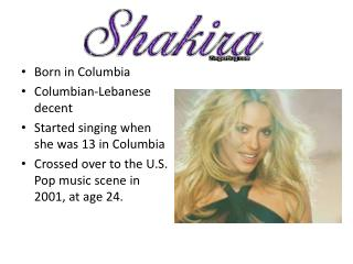Born in Columbia Columbian-Lebanese decent Started singing when she was 13 in Columbia