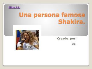 Una  persona  famosa Shakira.