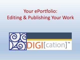 Your  ePortfolio : Editing & Publishing Your Work