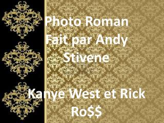 Photo Roman Fait par Andy  Stivene Kanye West et  Rick Ro$$