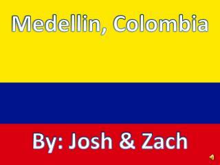 Medellin,  Colombia By: Josh & Zach