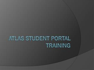 ATLAS Student Portal Training