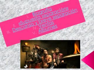 Biografía «Supuesta separación» Descanso y breve separación  Ventas  Álbumes