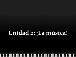 Unidad 2: ¡La música!