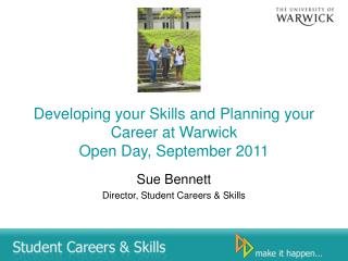 Developing your  Skills and Planning your Career at Warwick  Open Day, September  2011