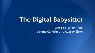 The Digital Babysitter