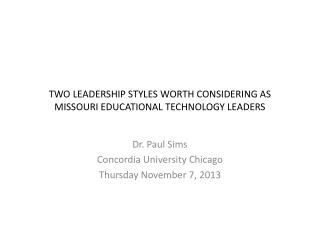TWO LEADERSHIP STYLES WORTH CONSIDERING AS MISSOURI EDUCATIONAL TECHNOLOGY LEADERS