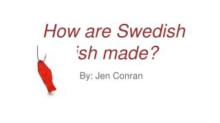How are Swedish Fish made?