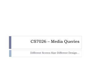 CS7026 � Media Queries