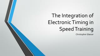 The Integration of Electronic Timing in Speed Training