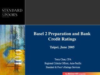 Basel 2 Preparation and Bank Credit Ratings   Taipei, June 2005