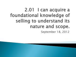 2.01  I can acquire a foundational knowledge of selling to understand its nature and scope.