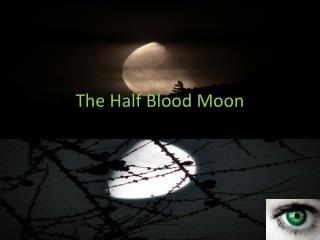 The Half Blood Moon