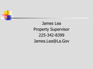 James Lea Property Supervisor 225-342-8399 James.LeaLa.Gov