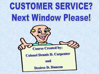 CUSTOMER SERVICE? Next Window Please!