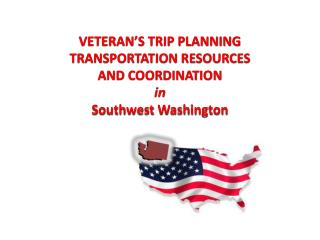 VETERAN'S TRIP PLANNING TRANSPORTATION RESOURCES AND COORDINATION in Southwest Washington