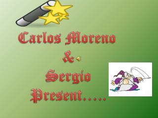 Carlos Moreno  & Sergio Present …..