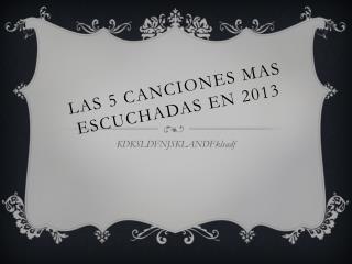 LAS 5 CANCIONES MAS ESCUCHADAS EN 2013