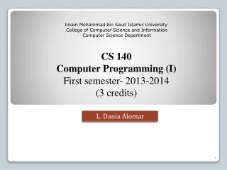 CS 140 Computer Programming (I) First semester- 2013-2014 ( 3  credits)