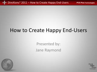 How to Create Happy End-Users