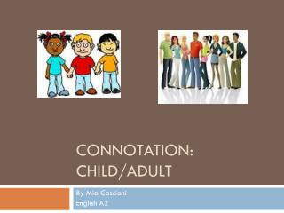 Connotation:  Child/Adult