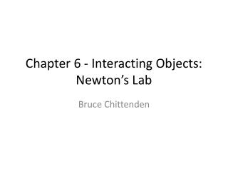 Chapter 6 - Interacting Objects: Newton�s Lab
