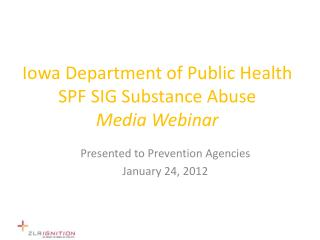 Iowa Department of Public Health SPF SIG Substance Abuse Media Webinar