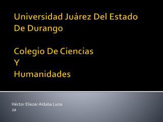 Universidad Juárez Del Estado De Durango Colegio De Ciencias  Y  Humanidades