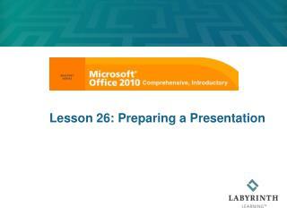 Lesson 26: Preparing a Presentation