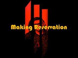 Making Reservation