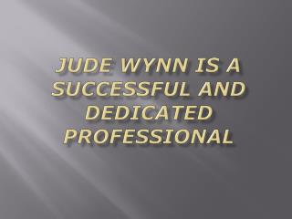 Jude Wynn Is A Successful And Dedicated Professional
